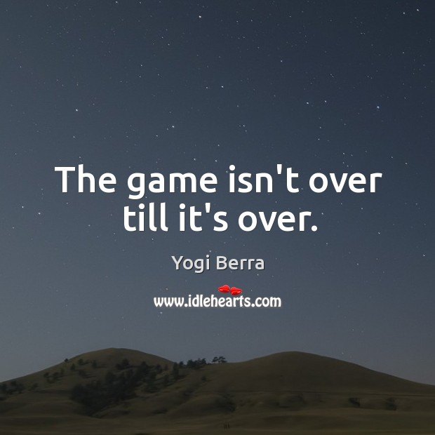 Image, The game isn't over till it's over.