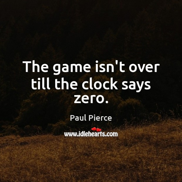 The game isn't over till the clock says zero. Image