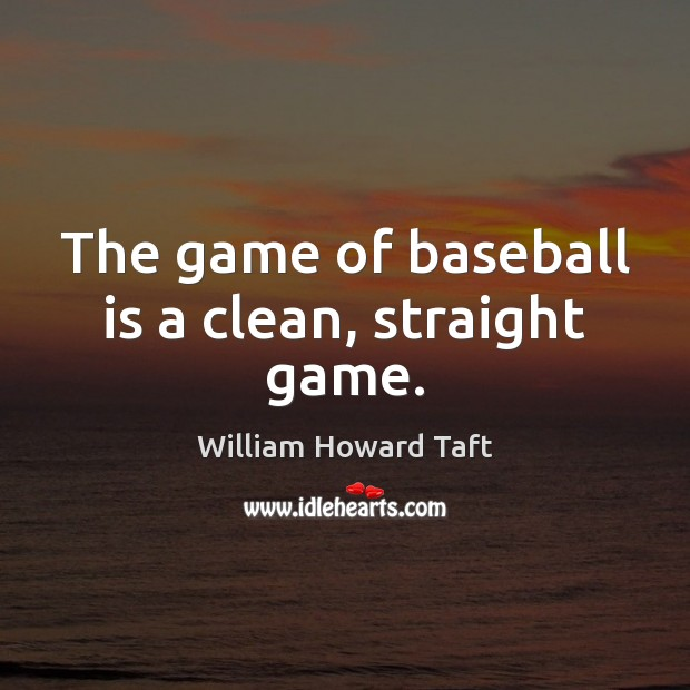 The game of baseball is a clean, straight game. Image