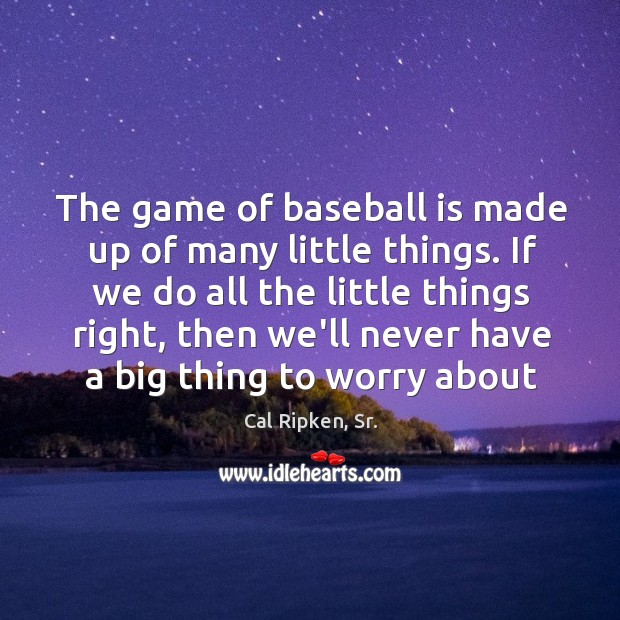 Image, The game of baseball is made up of many little things. If