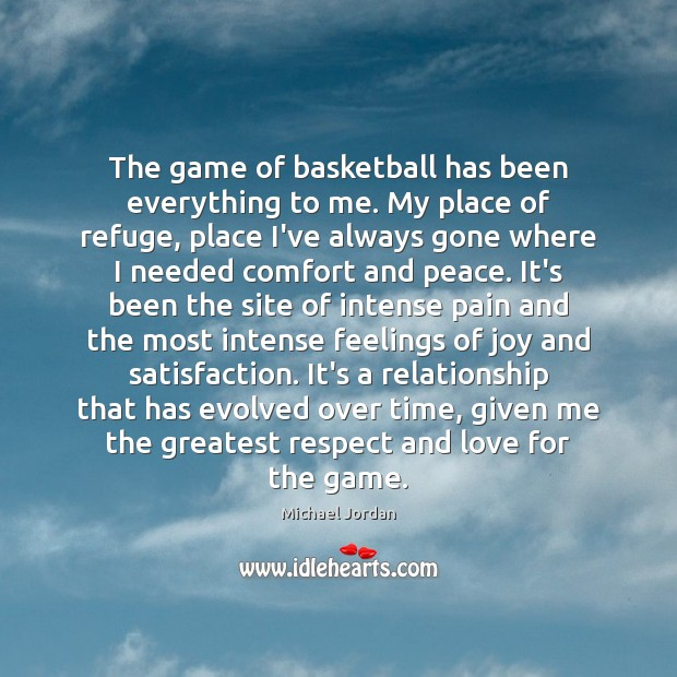 Image, The game of basketball has been everything to me. My place of
