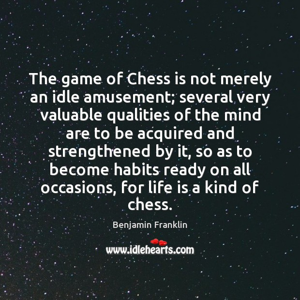 Image, The game of Chess is not merely an idle amusement; several very