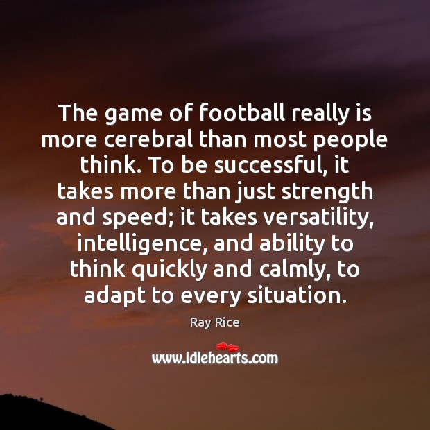 The game of football really is more cerebral than most people think. To Be Successful Quotes Image