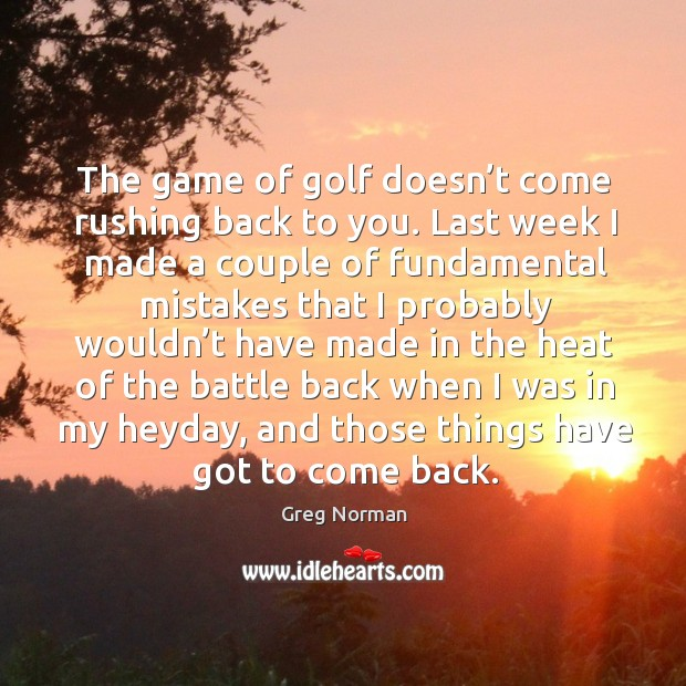The game of golf doesn't come rushing back to you. Image