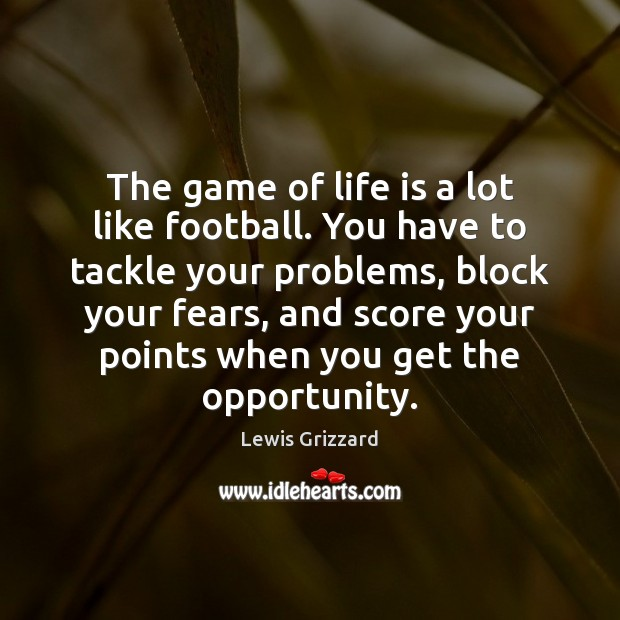 The game of life is a lot like football. You have to Image