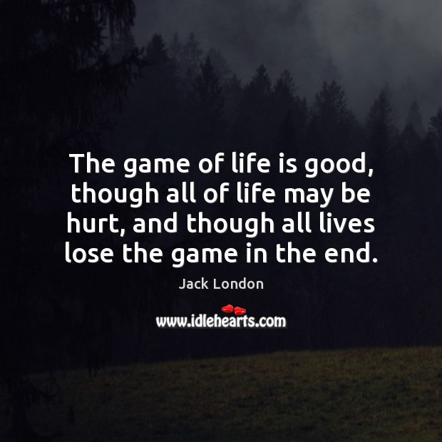The game of life is good, though all of life may be Image