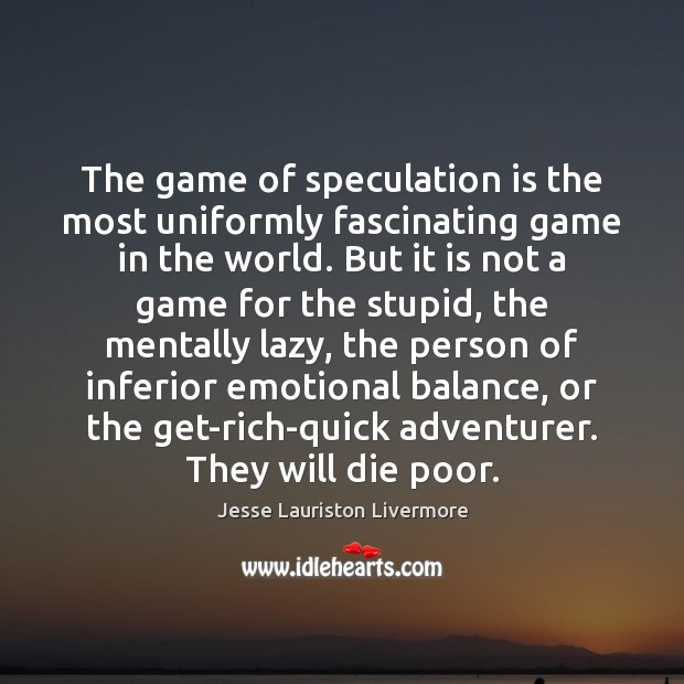 The game of speculation is the most uniformly fascinating game in the Jesse Lauriston Livermore Picture Quote