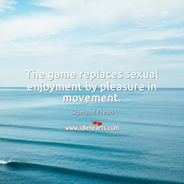Image, The game replaces sexual enjoyment by pleasure in movement.