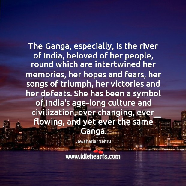 The Ganga, especially, is the river of India, beloved of her people, Image