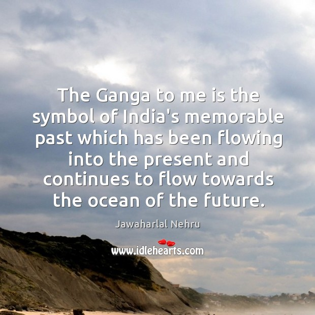 Image, The Ganga to me is the symbol of India's memorable past which