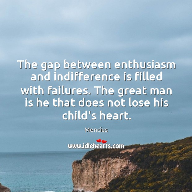 The gap between enthusiasm and indifference is filled with failures. The great Mencius Picture Quote