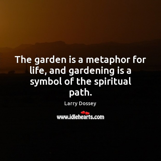The garden is a metaphor for life, and gardening is a symbol of the spiritual path. Image