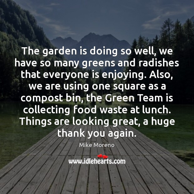 The garden is doing so well, we have so many greens and Team Quotes Image
