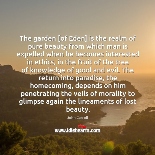 The garden [of Eden] is the realm of pure beauty from which John Carroll Picture Quote