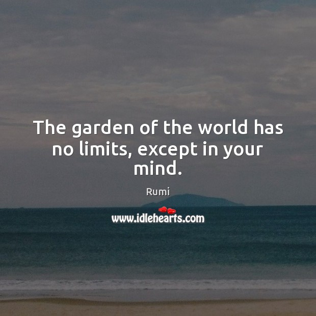 The garden of the world has no limits, except in your mind. Image