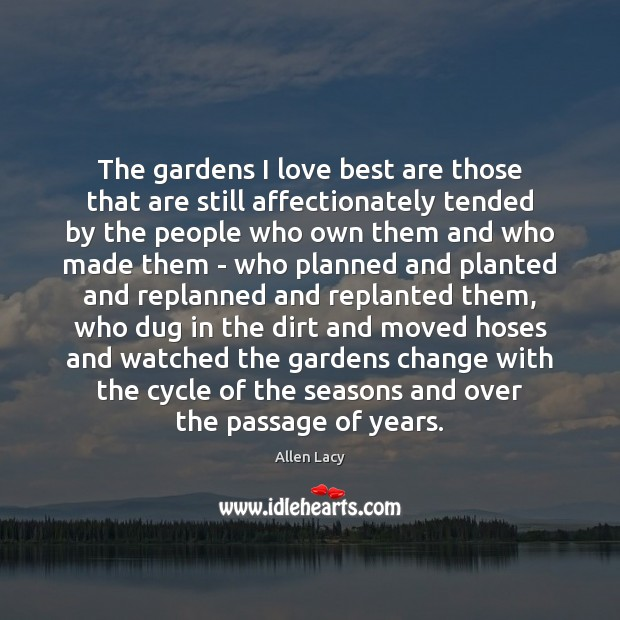The gardens I love best are those that are still affectionately tended Allen Lacy Picture Quote