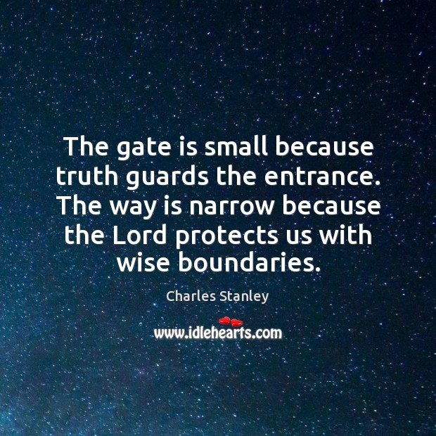 The gate is small because truth guards the entrance. The way is Image
