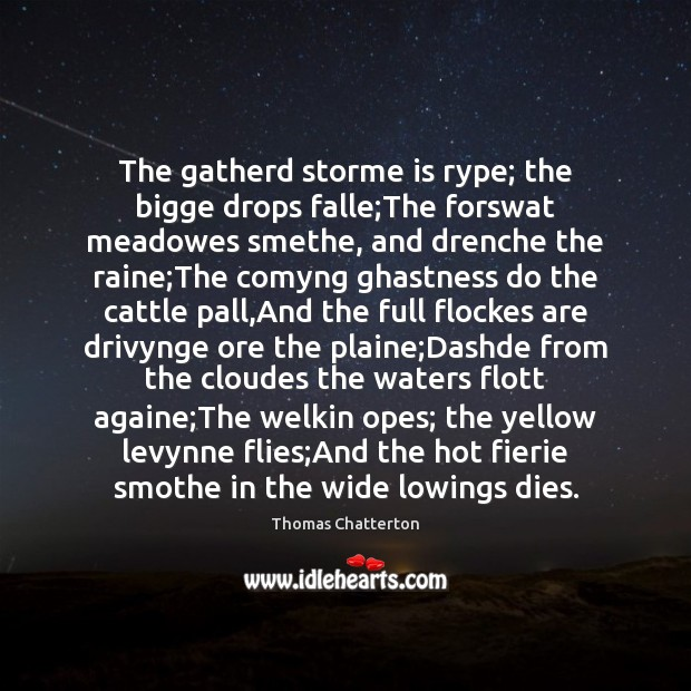 The gatherd storme is rype; the bigge drops falle;The forswat meadowes Image