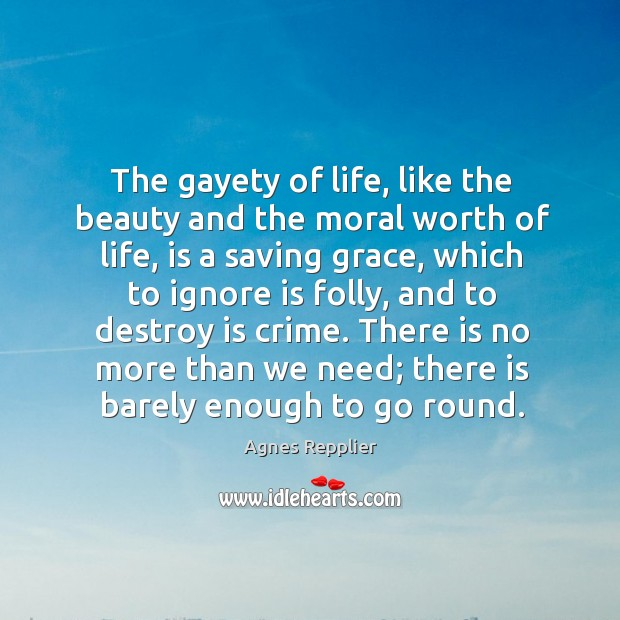 The gayety of life, like the beauty and the moral worth of Image