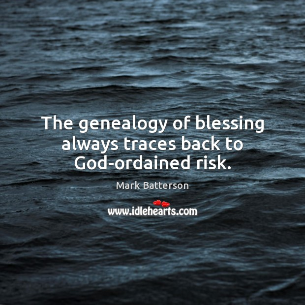 The genealogy of blessing always traces back to God-ordained risk. Image
