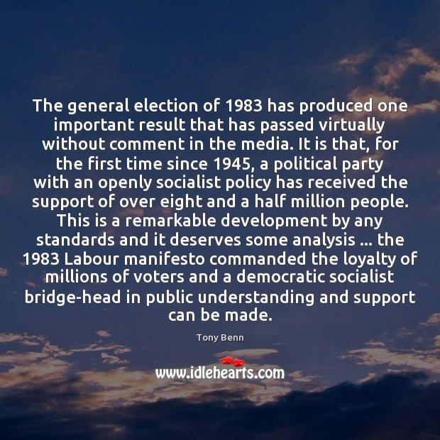 The general election of 1983 has produced one important result that has passed Tony Benn Picture Quote