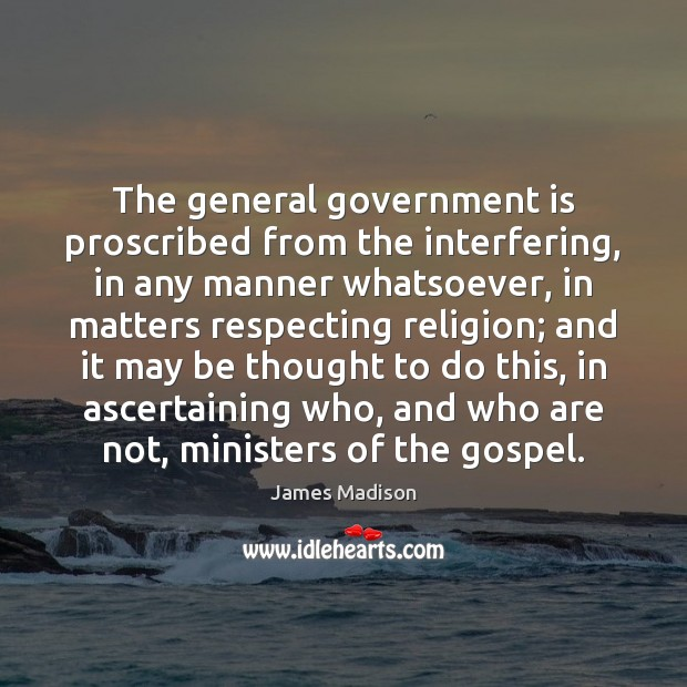 The general government is proscribed from the interfering, in any manner whatsoever, Government Quotes Image