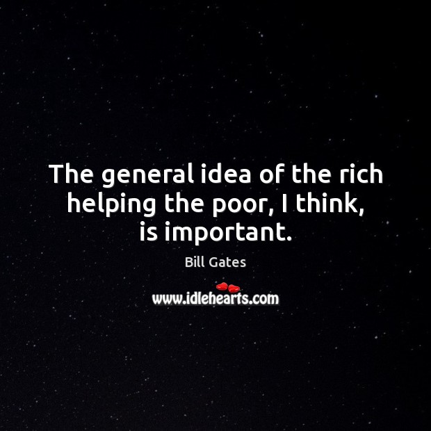Image, The general idea of the rich helping the poor, I think, is important.