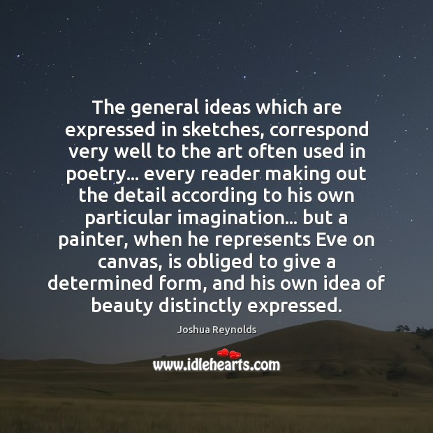 The general ideas which are expressed in sketches, correspond very well to Joshua Reynolds Picture Quote