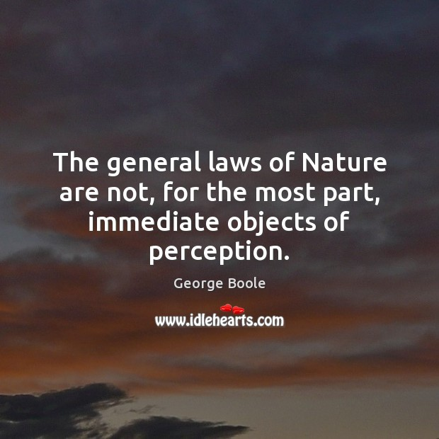 The general laws of Nature are not, for the most part, immediate objects of perception. Image