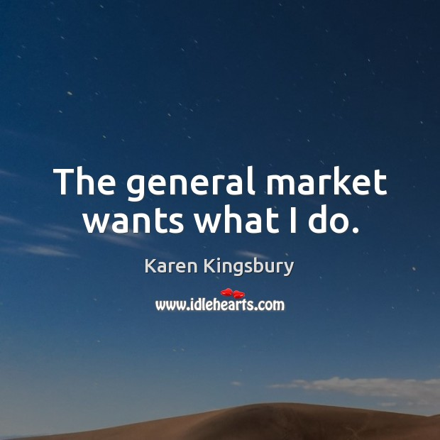 The general market wants what I do. Image