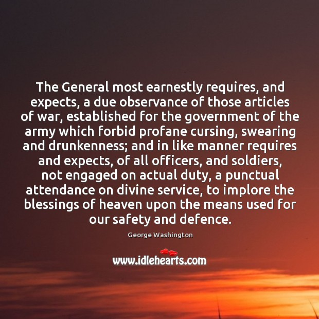 The General most earnestly requires, and expects, a due observance of those Image