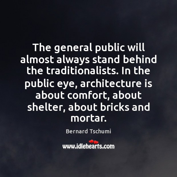 The general public will almost always stand behind the traditionalists. In the Architecture Quotes Image