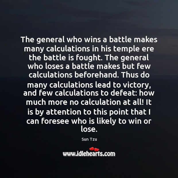 The general who wins a battle makes many calculations in his temple Image
