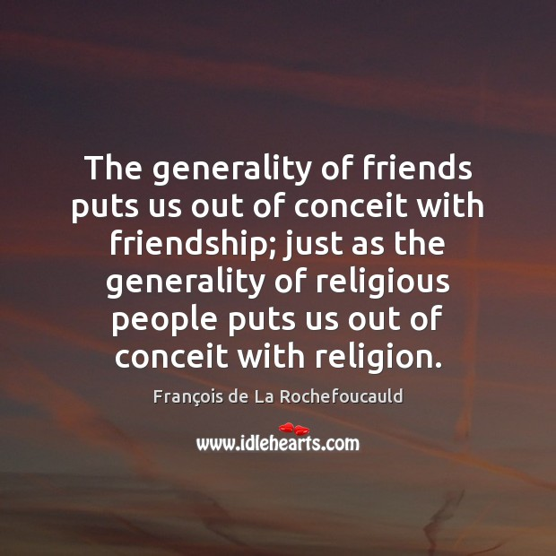 Image, The generality of friends puts us out of conceit with friendship; just