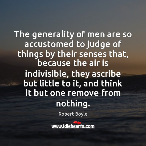 The generality of men are so accustomed to judge of things by Image