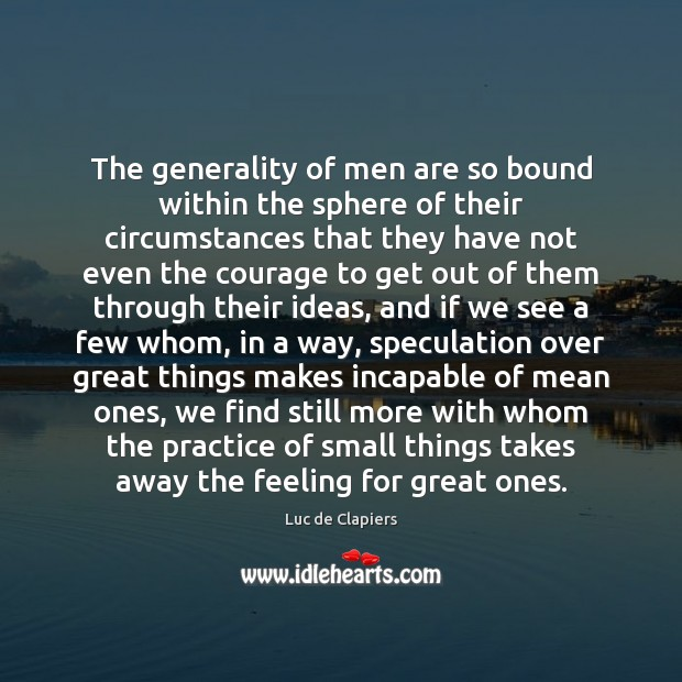 The generality of men are so bound within the sphere of their Luc de Clapiers Picture Quote