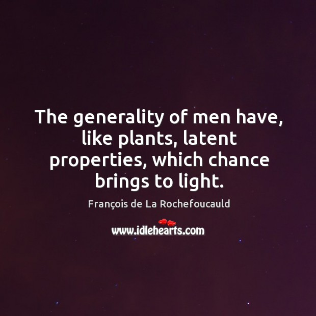 Image, The generality of men have, like plants, latent properties, which chance brings to light.