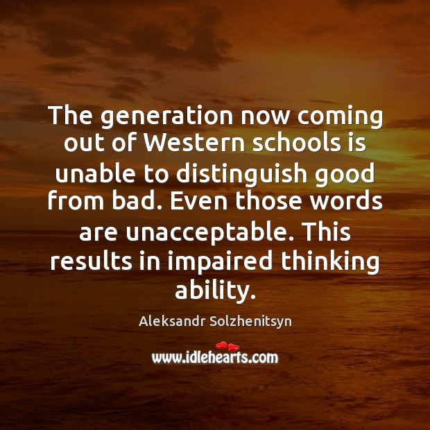 The generation now coming out of Western schools is unable to distinguish Aleksandr Solzhenitsyn Picture Quote
