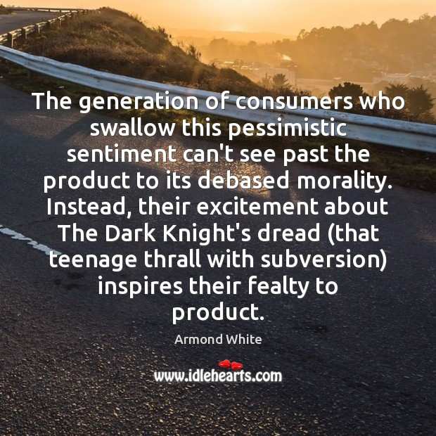 The generation of consumers who swallow this pessimistic sentiment can't see past Image