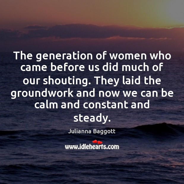 The generation of women who came before us did much of our Julianna Baggott Picture Quote