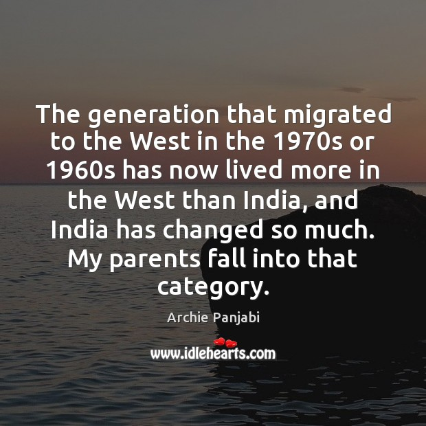 The generation that migrated to the West in the 1970s or 1960s Archie Panjabi Picture Quote