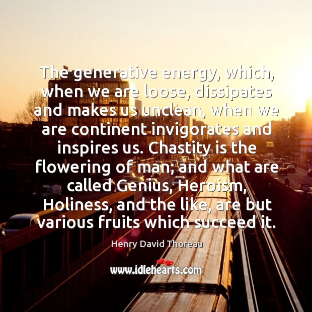 The generative energy, which, when we are loose, dissipates and makes us Image