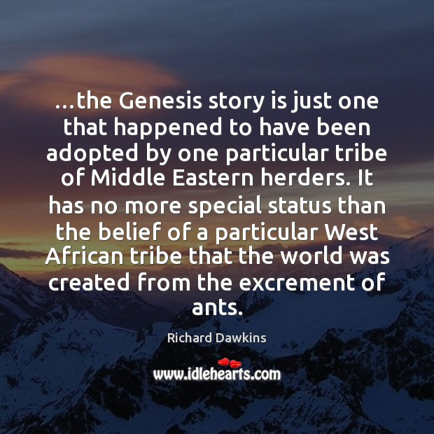 …the Genesis story is just one that happened to have been adopted Richard Dawkins Picture Quote