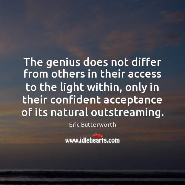 The genius does not differ from others in their access to the Access Quotes Image