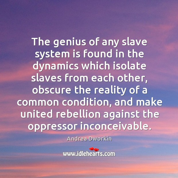 Image, The genius of any slave system is found in the dynamics which isolate slaves from