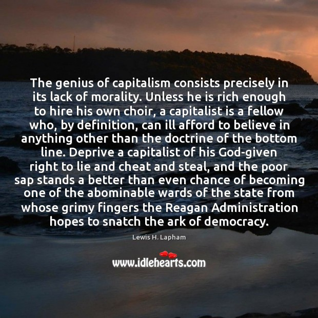 Image, The genius of capitalism consists precisely in its lack of morality. Unless