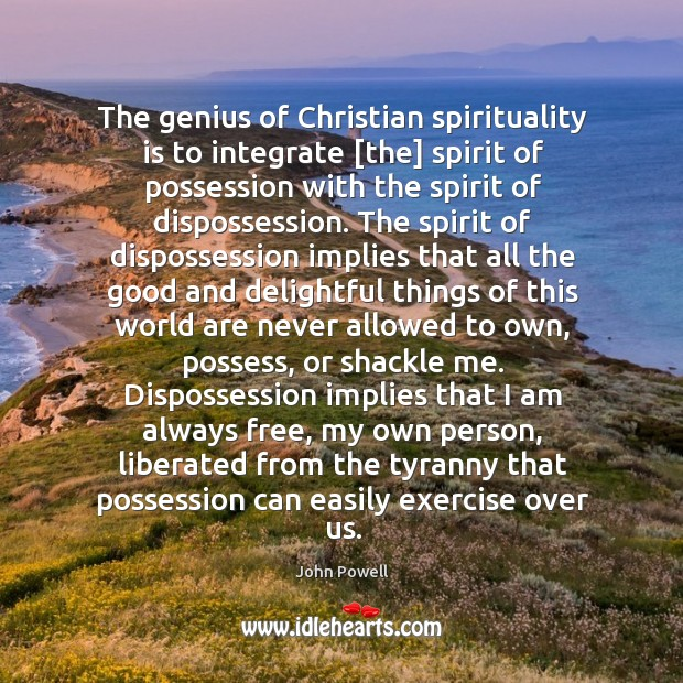 The genius of Christian spirituality is to integrate [the] spirit of possession Image