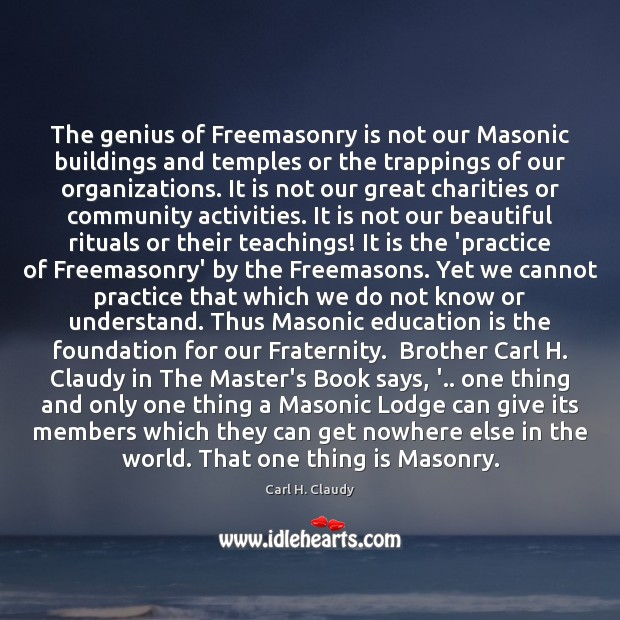 The genius of Freemasonry is not our Masonic buildings and temples or Image