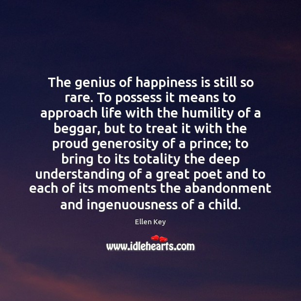Image, The genius of happiness is still so rare. To possess it means