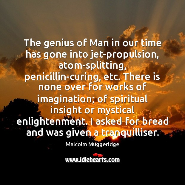 The genius of Man in our time has gone into jet-propulsion, atom-splitting, Image